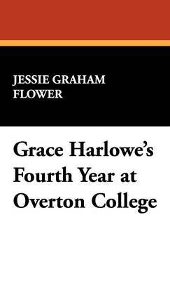 Grace Harlowe's Fourth Year at Overton College by Jessie Graham Flower
