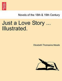 Just a Love Story ... Illustrated. by Elizabeth Thomasina Meade