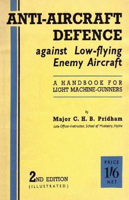 Anti-Aircrafft Defence Against Low-Flying Enemy Aircraft by C. H. B. Pridham image