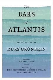 The Bars of Atlantis by Durs Grunbein image