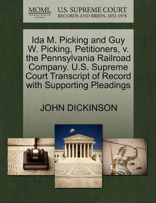 Ida M. Picking and Guy W. Picking, Petitioners, V. the Pennsylvania Railroad Company. U.S. Supreme Court Transcript of Record with Supporting Pleading by John Dickinson