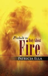 Prelude to Holy Ghost Fire by Patricia Ella image