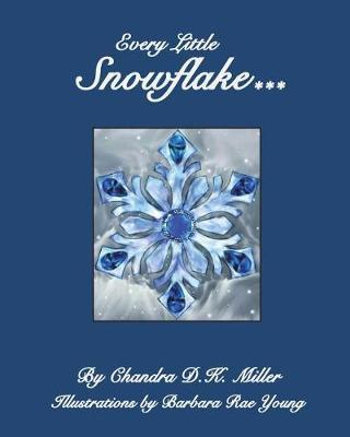 Every Little Snowflake by Chandra D K Miller