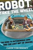 Robot, Take the Wheel by Jason Torchinsky