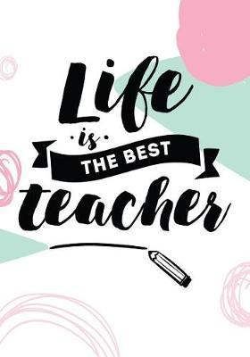 Life Is The Best Teacher by Paper Kate Publishing