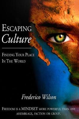 Escaping Culture - Finding Your Place in the World by Frederico Wilson