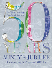Aunty's Jubilee: Celebrating 50 Years of ABC Television by Tim Bowden image