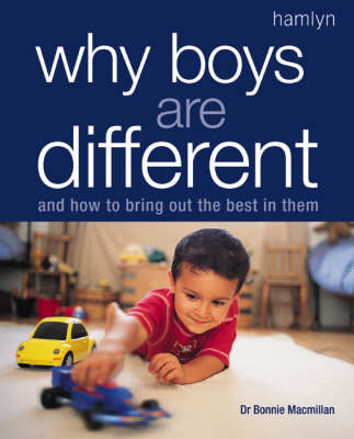 Why Boys are Different: And How to Bring Out the Best in Them by Bonnie Macmillan (Dr.)