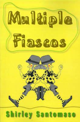 Multiple Fiascos by Shirley Santomaso