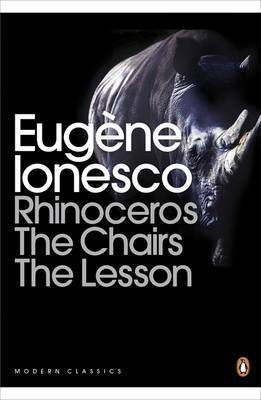 Rhinoceros, The Chairs, The Lesson by Eugene Ionesco