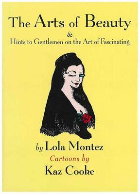 The Arts of Beauty & Hints to Gentlemen on the Art of Fascinating by Kaz Cooke