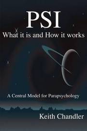PSI: What It is and How It Works; A Central Model for Parapsychology by Keith A. Chandler image