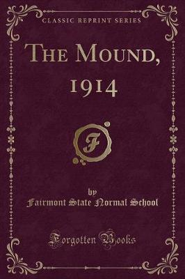 The Mound, 1914 (Classic Reprint) by Fairmont State Normal School