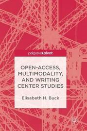 Open-Access, Multimodality, and Writing Center Studies by Elisabeth H. Buck