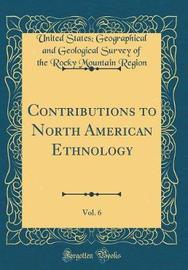 Contributions to North American Ethnology, Vol. 6 (Classic Reprint) by United States Geographical and Region image
