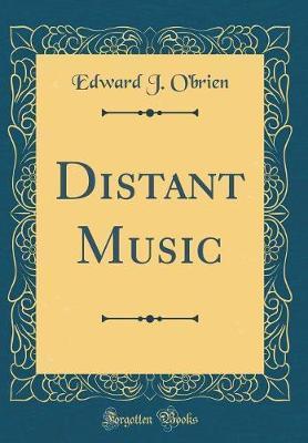 Distant Music (Classic Reprint) by Edward J. O'Brien