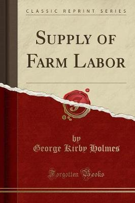 Supply of Farm Labor (Classic Reprint) by George Kirby Holmes