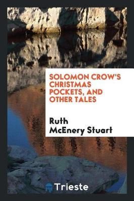 Solomon Crow's Christmas Pockets by Ruth McEnery Stuart