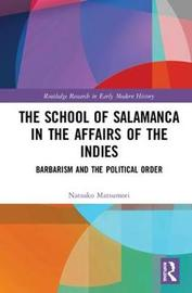 The School of Salamanca in the Affairs of the Indies by Natsuko Matsumori