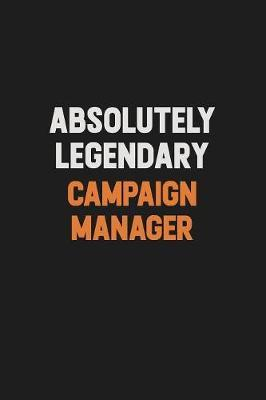 Absolutely Legendary Campaign Manager by Camila Cooper