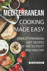 Mediterranean Cooking Made Easy by Allie Allen