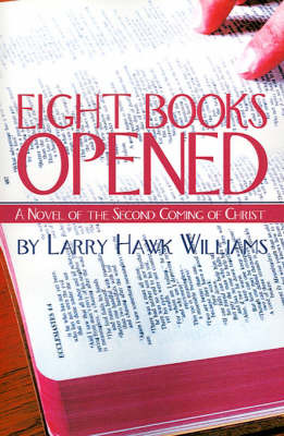 Eight Books Opened: A Novel of the Second Coming of Christ by Larry Hawk Williams image