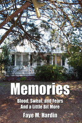 Memories Blood, Sweat, and Fears And a Little Bit More by Faye M. Hardin image