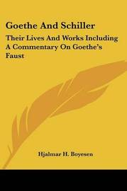 Goethe and Schiller: Their Lives and Works Including a Commentary on Goethe's Faust by Hjalmar H. Boyesen image