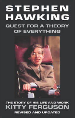 Stephen Hawking: Quest for a Theory of Everything - The Story of His Life and Work by Kitty Ferguson