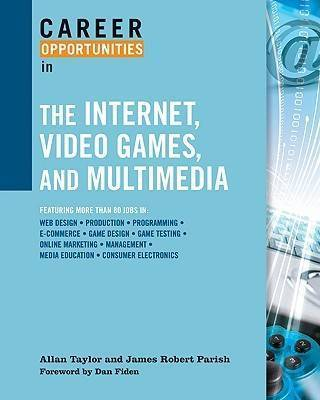 Career Opportunities in the Internet, Video Games, and Multimedia by Allan Taylor