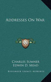 Addresses on War by Charles Sumner