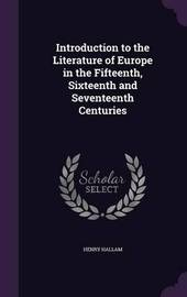 Introduction to the Literature of Europe in the Fifteenth, Sixteenth and Seventeenth Centuries by Henry Hallam image