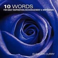 10 Words for Daily Inspiration, Encouragement & Motivation by Eleanor Curry