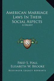American Marriage Laws in Their Social Aspects: A Digest by Elisabeth W. Brooke
