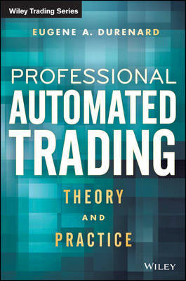 Professional Automated Trading by Eugene A. Durenard