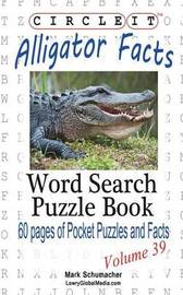 Circle It, Alligator Facts, Word Search, Puzzle Book by Lowry Global Media LLC