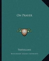 On Prayer by . Tertullian