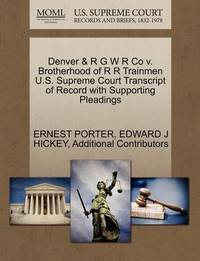 Denver & R G W R Co V. Brotherhood of R R Trainmen U.S. Supreme Court Transcript of Record with Supporting Pleadings by Ernest Porter