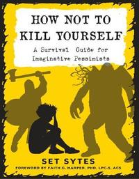 How Not To Kill Yourself by Set Sytes