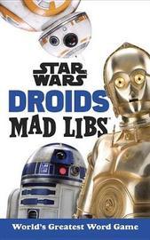 Star Wars Droids Mad Libs by Brandon T. Snider