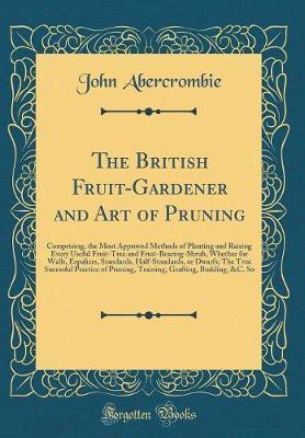 The British Fruit-Gardener and Art of Pruning by John Abercrombie