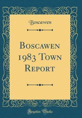 Boscawen 1983 Town Report (Classic Reprint) by Boscawen Boscawen