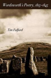 Wordsworth's Poetry, 1815-1845 by Tim Fulford