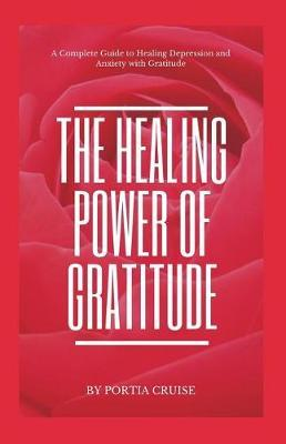 The Healing Power of Gratitude by Portia Cruise