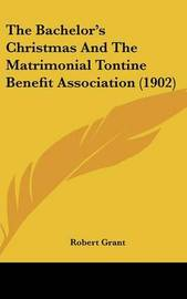 The Bachelor's Christmas and the Matrimonial Tontine Benefit Association (1902) by Robert Grant