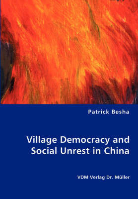 Village Democracy and Social Unrest in China by Patrick Besha
