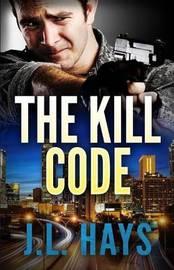 The Kill Code by J L Hays