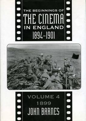 The Beginnings of the Cinema in England, 1894-1901: Volume 4 by John Barnes