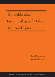 Non-Archimedean Tame Topology and Stably Dominated Types (AM-192) by Ehud Hrushovski