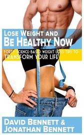 Lose Weight and Be Healthy Now by David Bennett